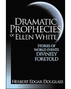 Dramatic Prophecies Of Ellen White