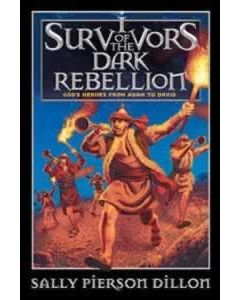 Survivors of the Dark Rebellion: God's Heroes from Adam to David