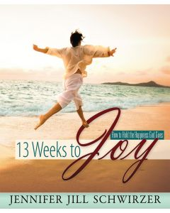 13 Weeks to Joy by Jennifer Jill Schwirzer
