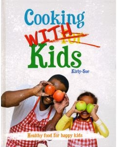 Cooking with Kids: Healthy food for happy kids