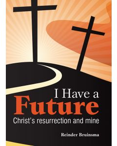 I Have a Future: Christ's resurrection and mine
