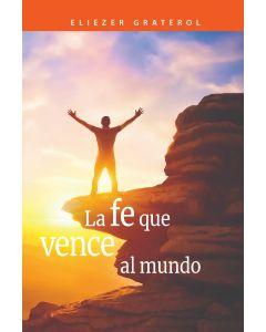 La Fe Que Vence Al Mundo (Espanol)