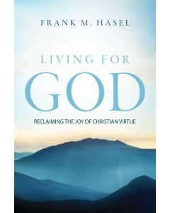 Living For God: Reclaiming The Joy of Christian Virtue